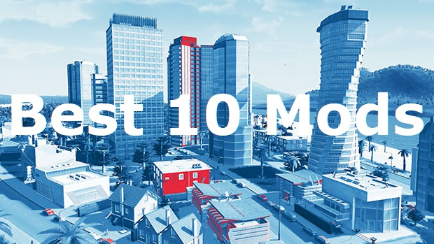 Cities Skylines Mods - Top 10 - The Sim Architect