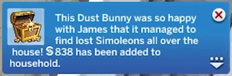 The Sims 4 Bust the Dust - Dust Bunny was so happy that it gave James Turner (Flabaliki) 838 lost simoleons it found around the house...